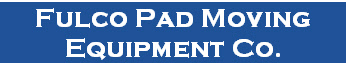 Fulco Pad Moving Equipment Co.